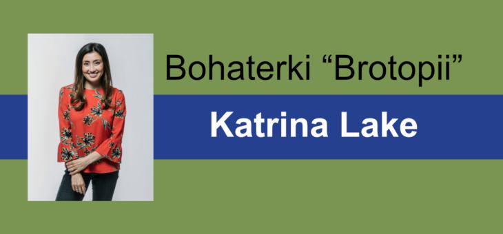 """Bohaterki """"Brotopii"""" – Katrina Lake"""