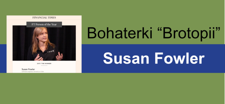 "Bohaterki ""Brotopii"" – Susan Fowler"